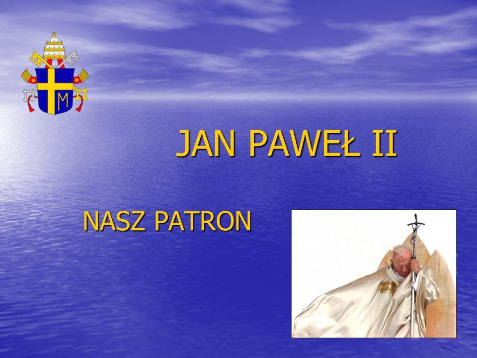 JAN PAWEŁ II NASZ PATRON