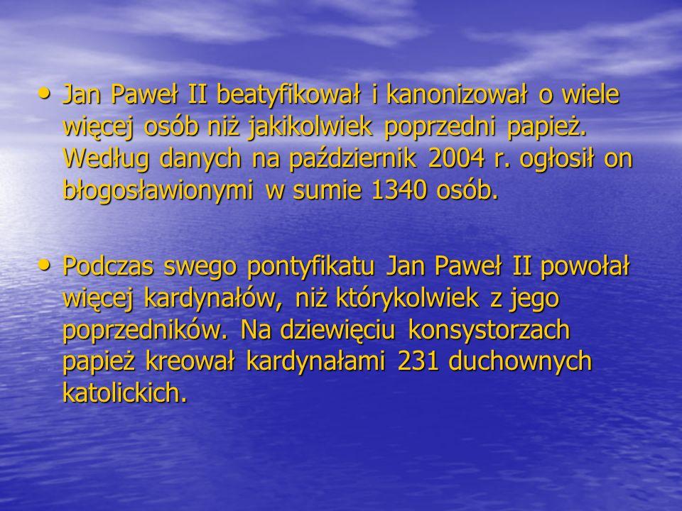 Jan Paweł II beatyfikował i kanonizował o wiele więcej osób niż jakikolwiek poprzedni papież. Według danych na październik 2004 r. ogłosił on błogosławionymi w sumie 1340 osób.