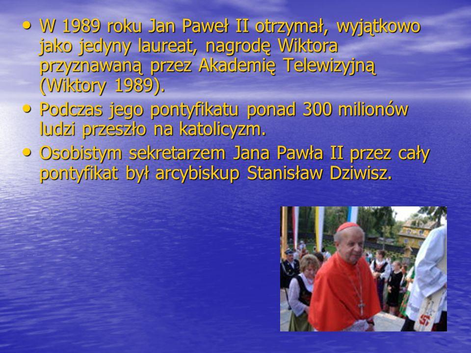 W 1989 roku Jan Paweł II otrzymał, wyjątkowo jako jedyny laureat, nagrodę Wiktora przyznawaną przez Akademię Telewizyjną (Wiktory 1989).