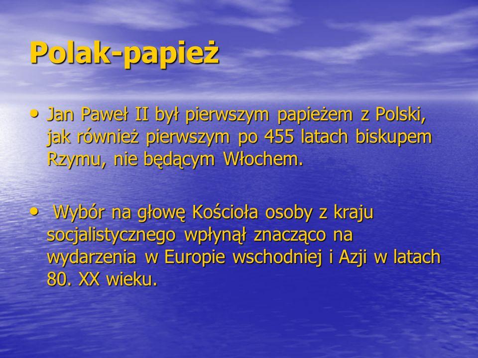Polak-papież Jan Paweł II był pierwszym papieżem z Polski, jak również pierwszym po 455 latach biskupem Rzymu, nie będącym Włochem.