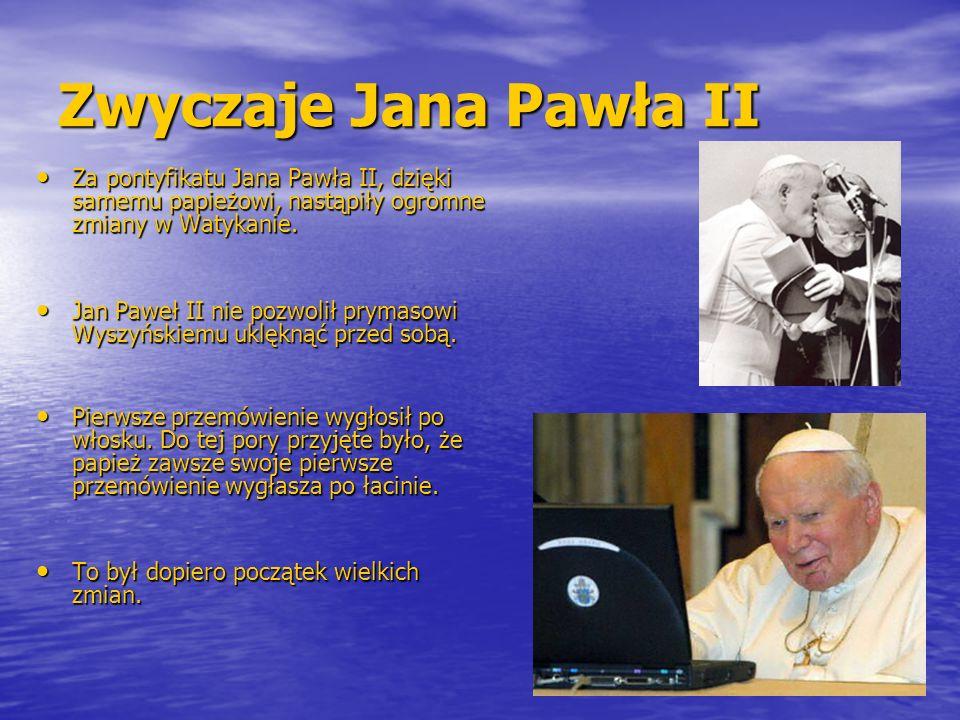 Zwyczaje Jana Pawła II Za pontyfikatu Jana Pawła II, dzięki samemu papieżowi, nastąpiły ogromne zmiany w Watykanie.
