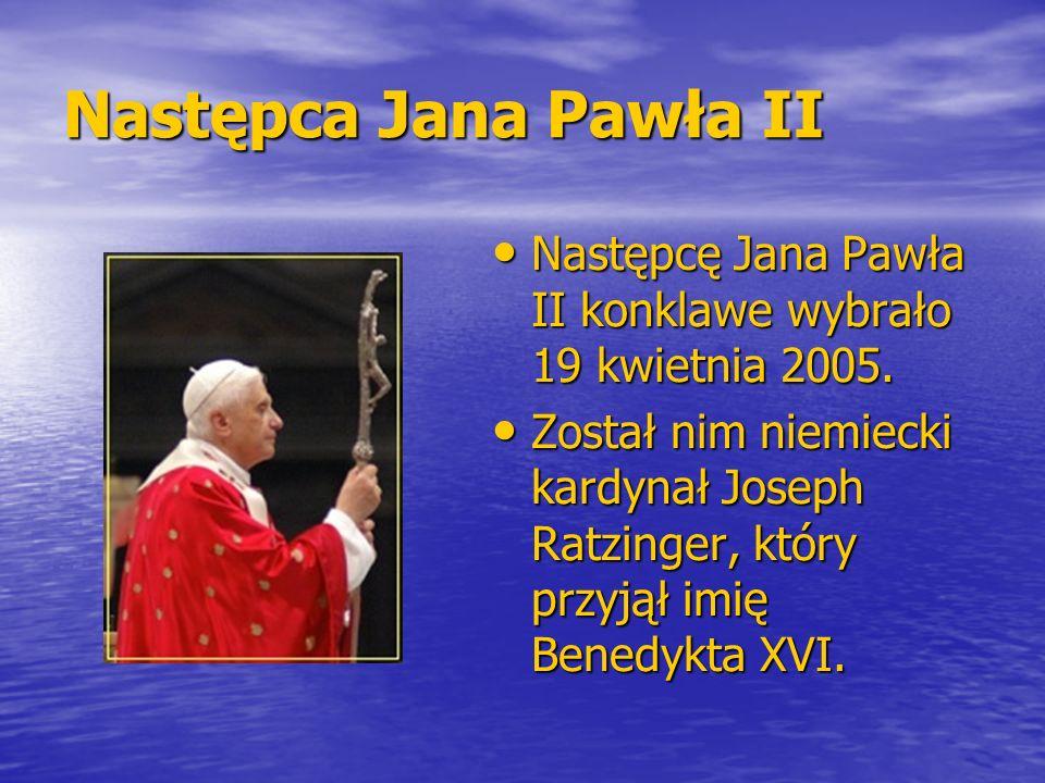 Następca Jana Pawła II Następcę Jana Pawła II konklawe wybrało 19 kwietnia 2005.