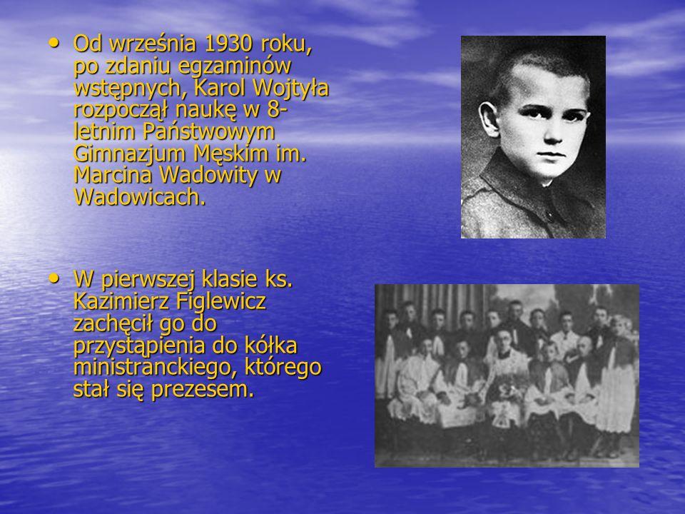 Od września 1930 roku, po zdaniu egzaminów wstępnych, Karol Wojtyła rozpoczął naukę w 8-letnim Państwowym Gimnazjum Męskim im. Marcina Wadowity w Wadowicach.