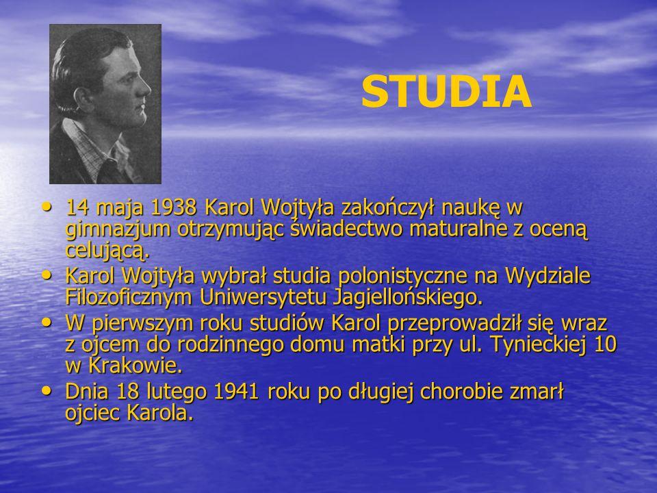 STUDIA 14 maja 1938 Karol Wojtyła zakończył naukę w gimnazjum otrzymując świadectwo maturalne z oceną celującą.