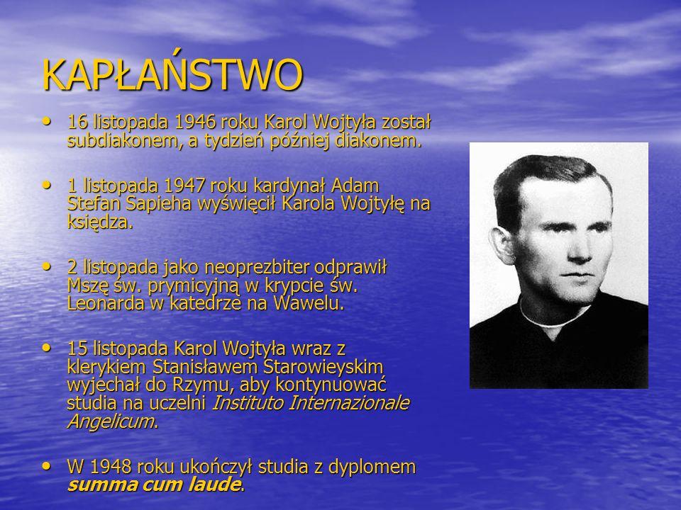 KAPŁAŃSTWO 16 listopada 1946 roku Karol Wojtyła został subdiakonem, a tydzień później diakonem.
