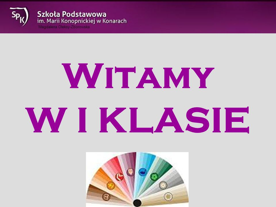 Witamy W I KLASIE Magdalena Oleksy-Zborowska