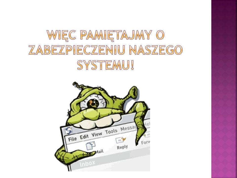 Więc pamiętajmy o zabezpieczeniu naszego systemu!