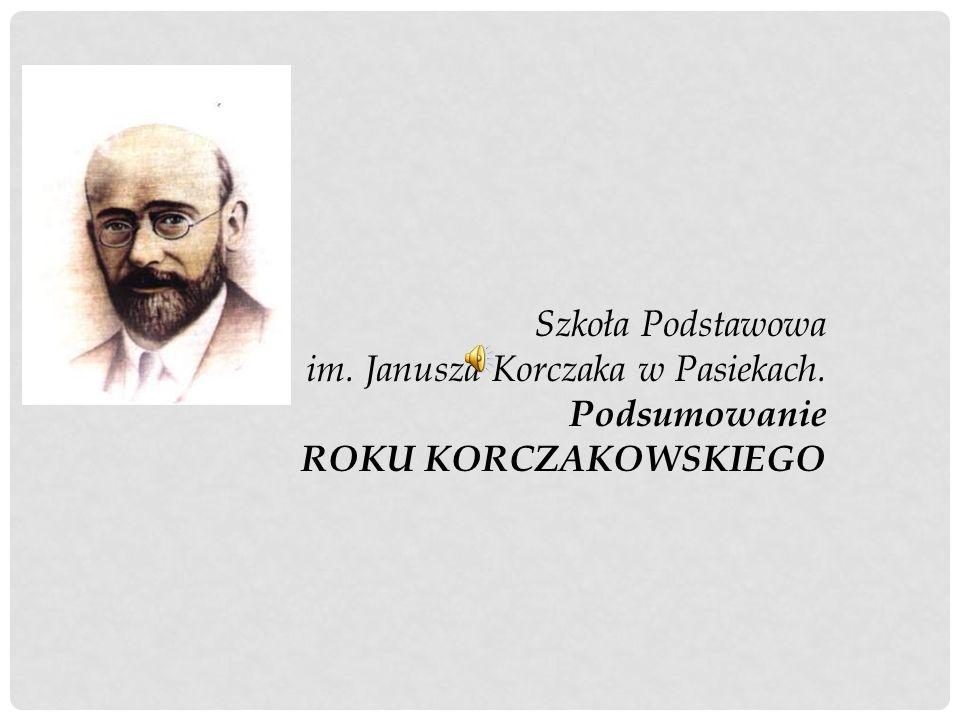 Szkoła Podstawowa im. Janusza Korczaka w Pasiekach. Podsumowanie ROKU KORCZAKOWSKIEGO