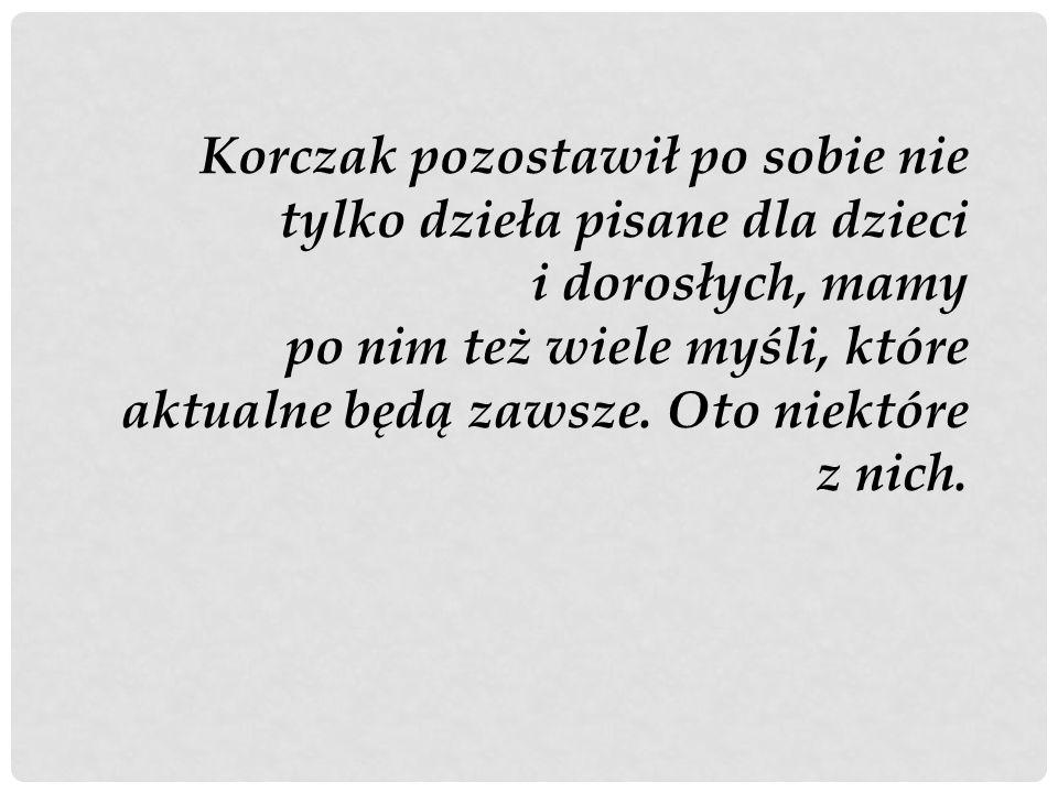 Korczak pozostawił po sobie nie tylko dzieła pisane dla dzieci