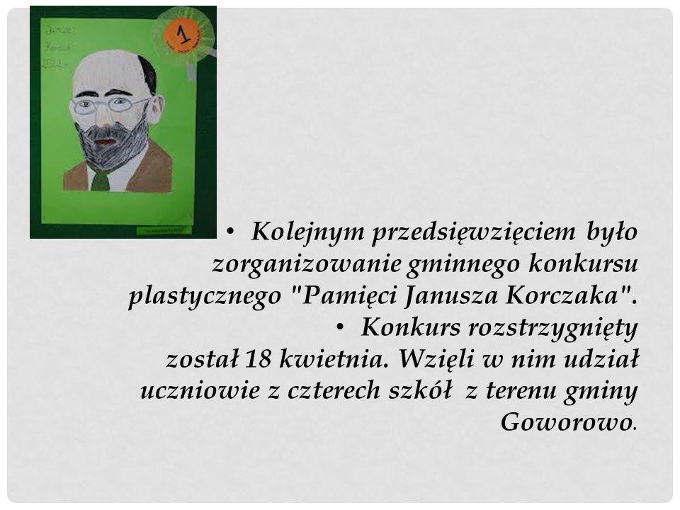 Kolejnym przedsięwzięciem było zorganizowanie gminnego konkursu plastycznego Pamięci Janusza Korczaka .