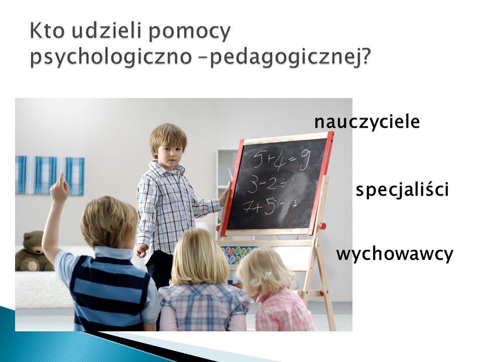 Kto udzieli pomocy psychologiczno –pedagogicznej