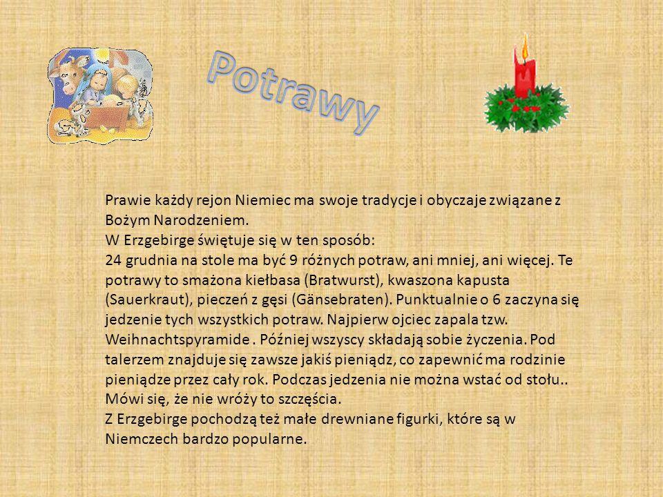 PotrawyPrawie każdy rejon Niemiec ma swoje tradycje i obyczaje związane z Bożym Narodzeniem. W Erzgebirge świętuje się w ten sposób: