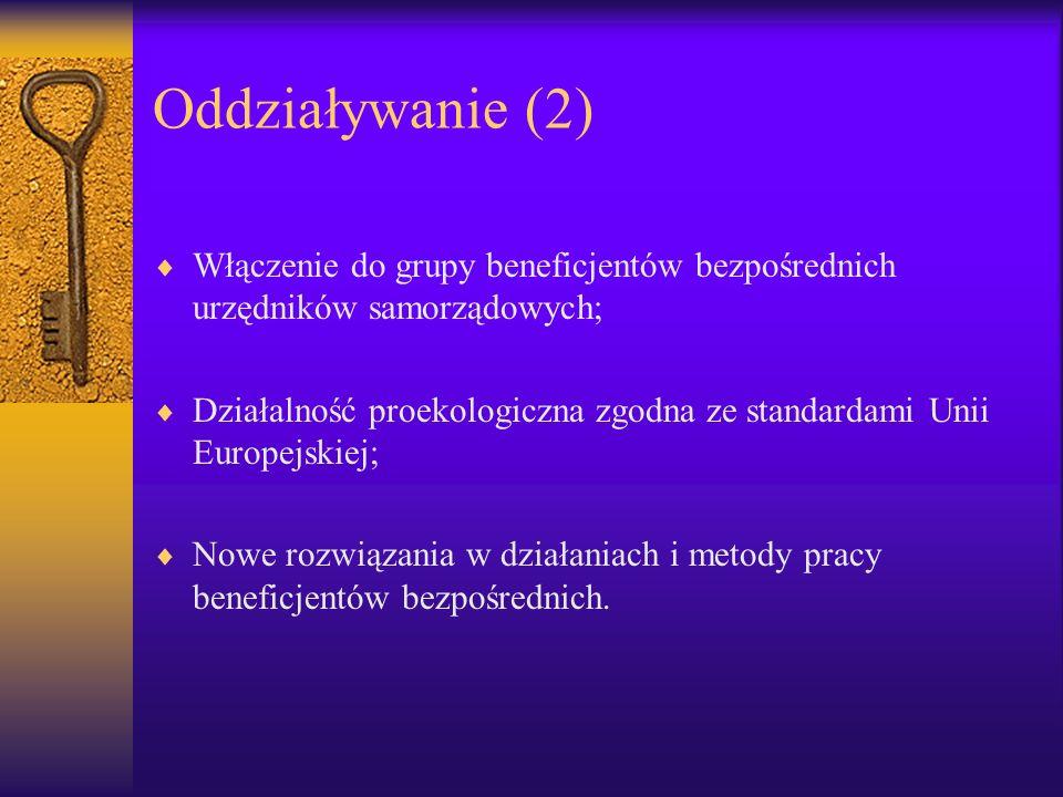 Oddziaływanie (2) Włączenie do grupy beneficjentów bezpośrednich urzędników samorządowych;