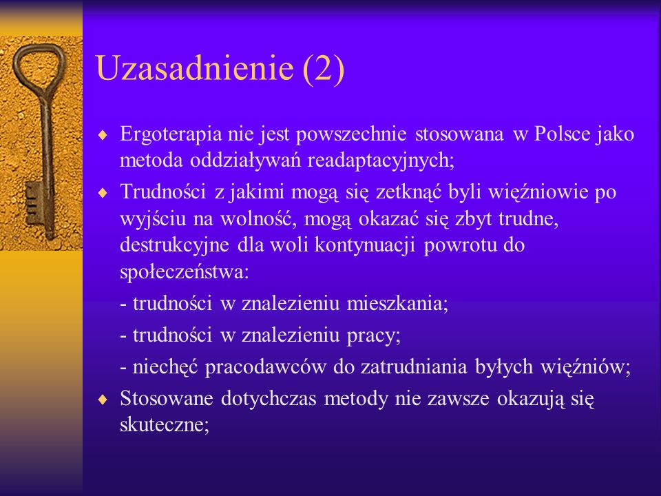 Uzasadnienie (2) Ergoterapia nie jest powszechnie stosowana w Polsce jako metoda oddziaływań readaptacyjnych;