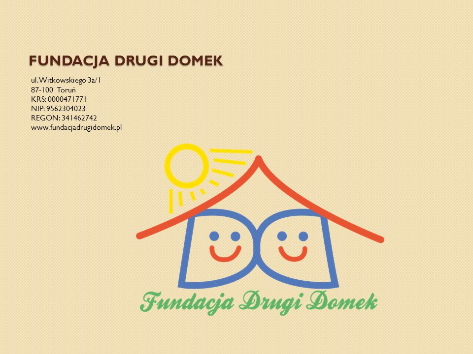 Fundacja DRUGI DOMEK ul. Witkowskiego 3a/1 87-100 Toruń