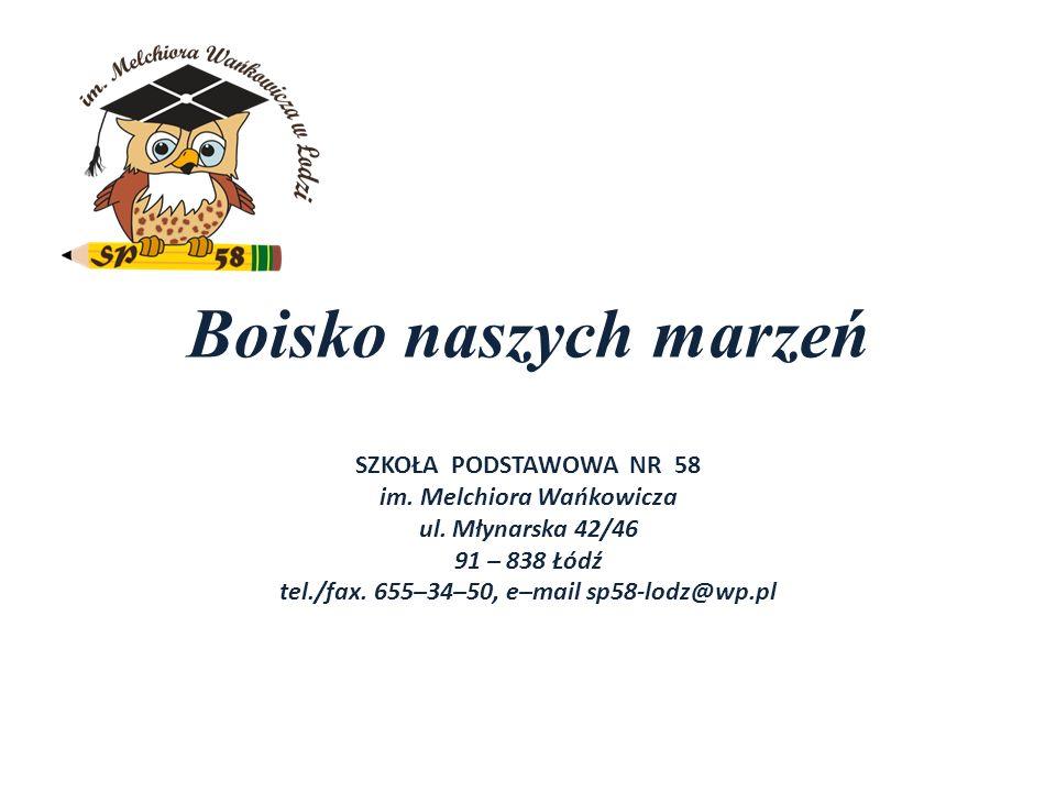 Boisko naszych marzeń SZKOŁA PODSTAWOWA NR 58 im. Melchiora Wańkowicza