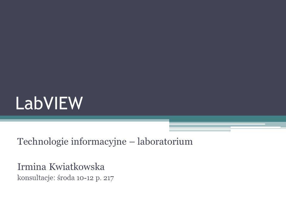 LabVIEW Technologie informacyjne – laboratorium Irmina Kwiatkowska