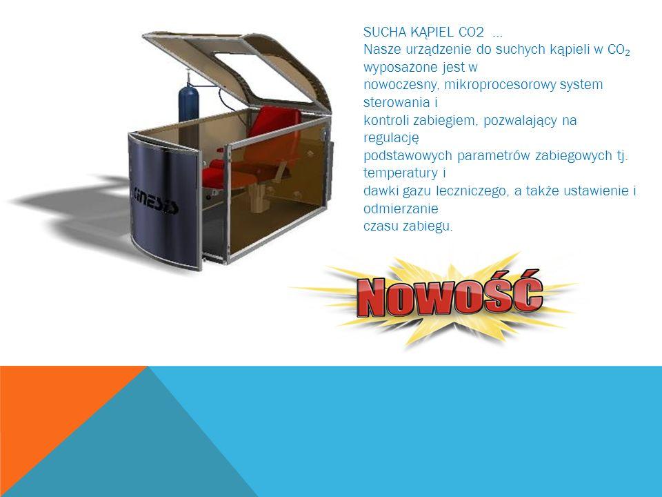 SUCHA KĄPIEL CO2 …Nasze urządzenie do suchych kąpieli w CO₂ wyposażone jest w. nowoczesny, mikroprocesorowy system sterowania i.