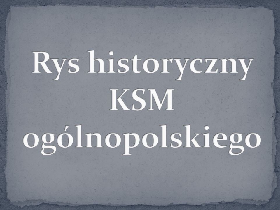 Rys historyczny KSM ogólnopolskiego