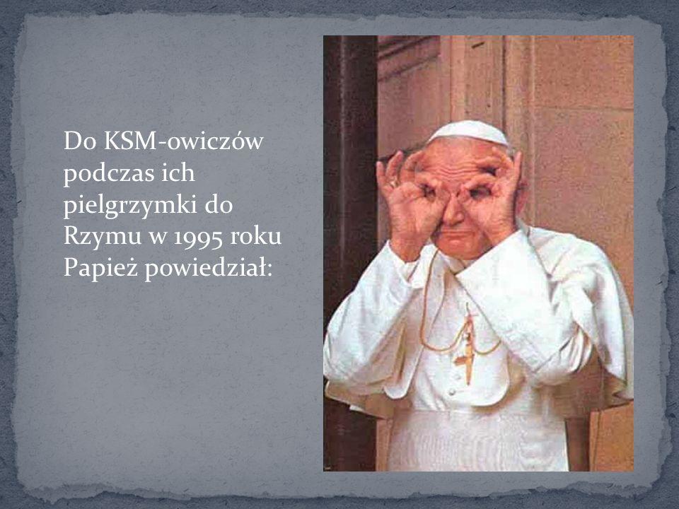 Do KSM-owiczów podczas ich pielgrzymki do Rzymu w 1995 roku Papież powiedział: