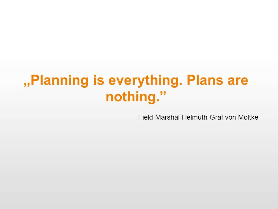 """Planning is everything. Plans are nothing."