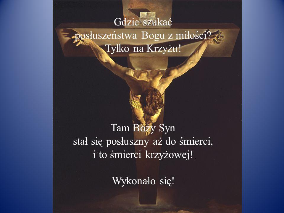 posłuszeństwa Bogu z miłości Tylko na Krzyżu!