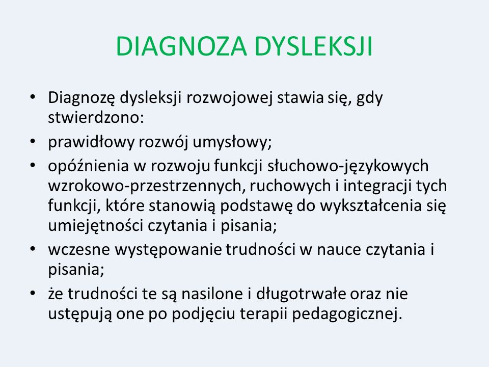 DIAGNOZA DYSLEKSJI Diagnozę dysleksji rozwojowej stawia się, gdy stwierdzono: prawidłowy rozwój umysłowy;