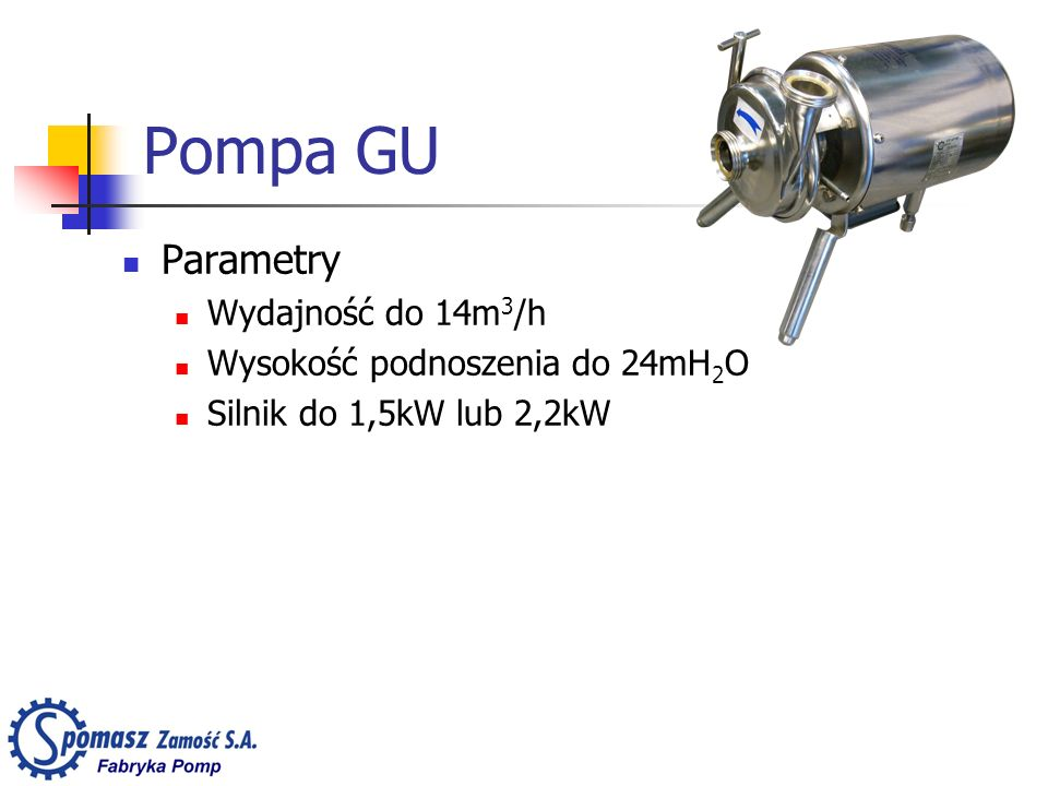 Pompa GU Parametry Wydajność do 14m3/h Wysokość podnoszenia do 24mH2O