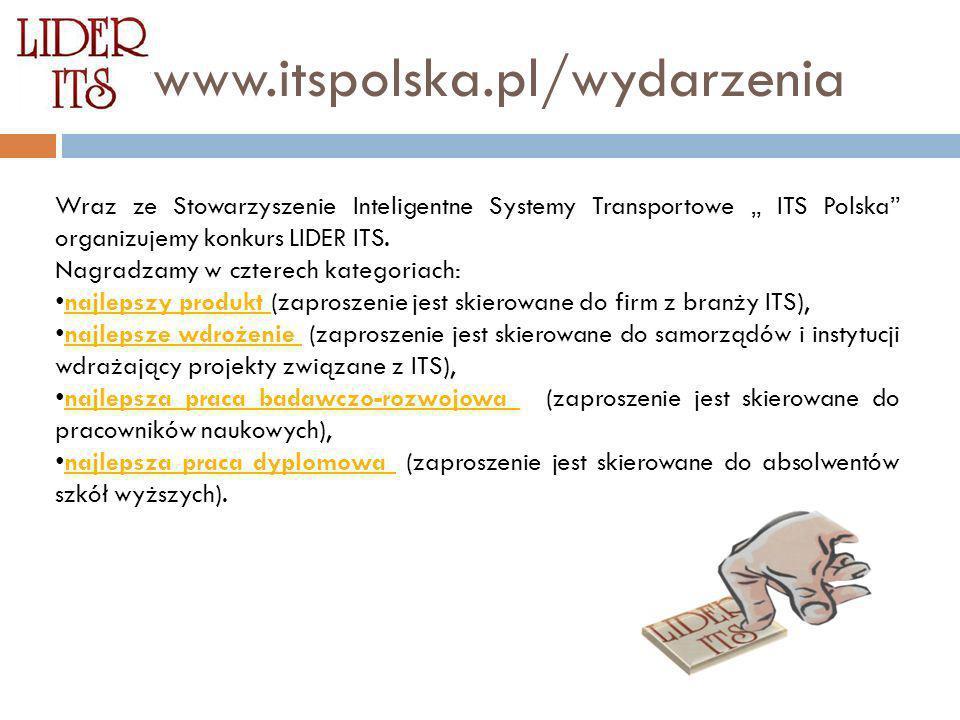 """wwwww.itspolska.pl/wydarzenia Wraz ze Stowarzyszenie Inteligentne Systemy Transportowe """" ITS Polska organizujemy konkurs LIDER ITS."""
