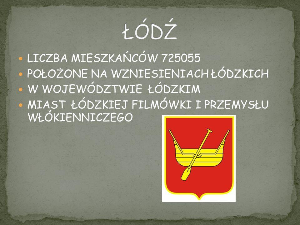 ŁÓDŹ LICZBA MIESZKAŃCÓW 725055 POŁOŻONE NA WZNIESIENIACH ŁÓDZKICH