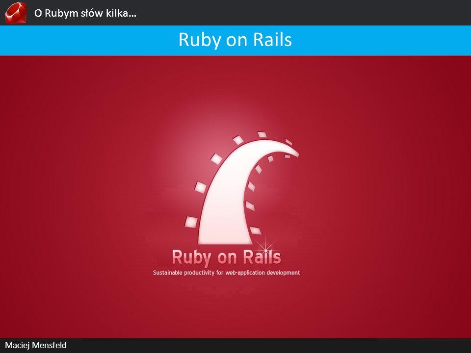 O Rubym słów kilka… Ruby on Rails Maciej Mensfeld