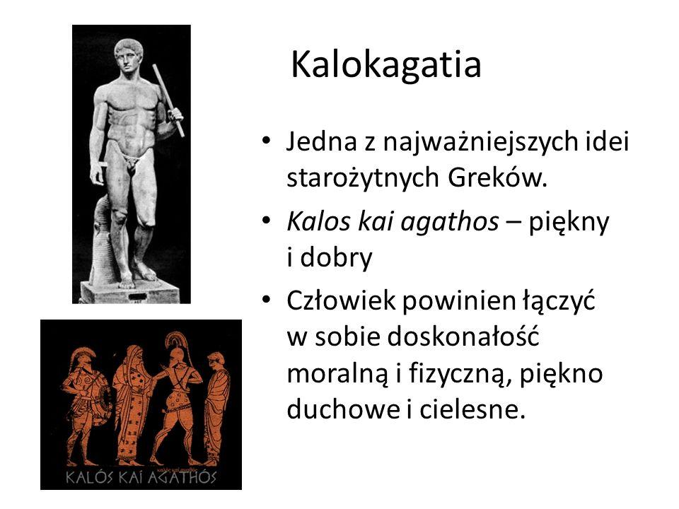 Kalokagatia Jedna z najważniejszych idei starożytnych Greków.