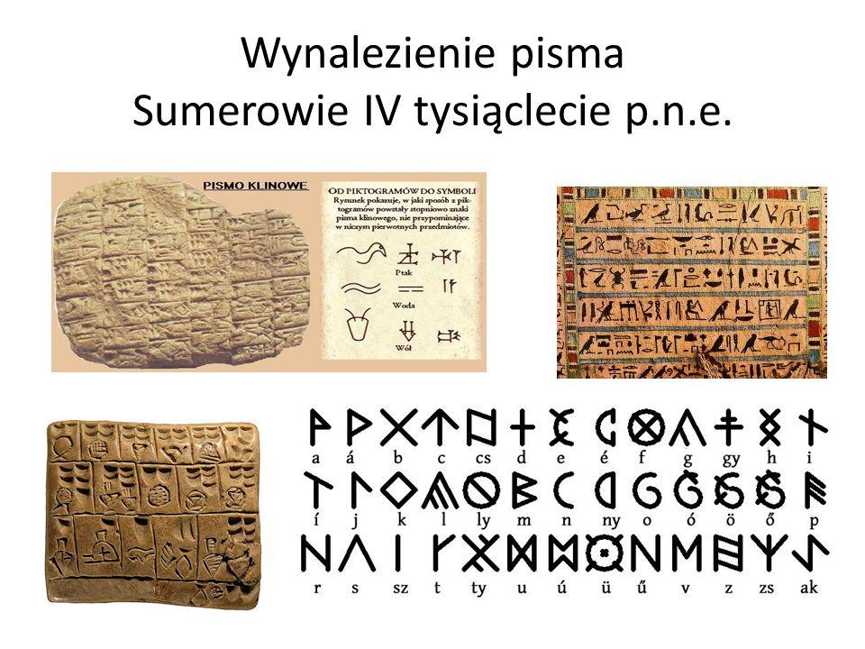 Wynalezienie pisma Sumerowie IV tysiąclecie p.n.e.