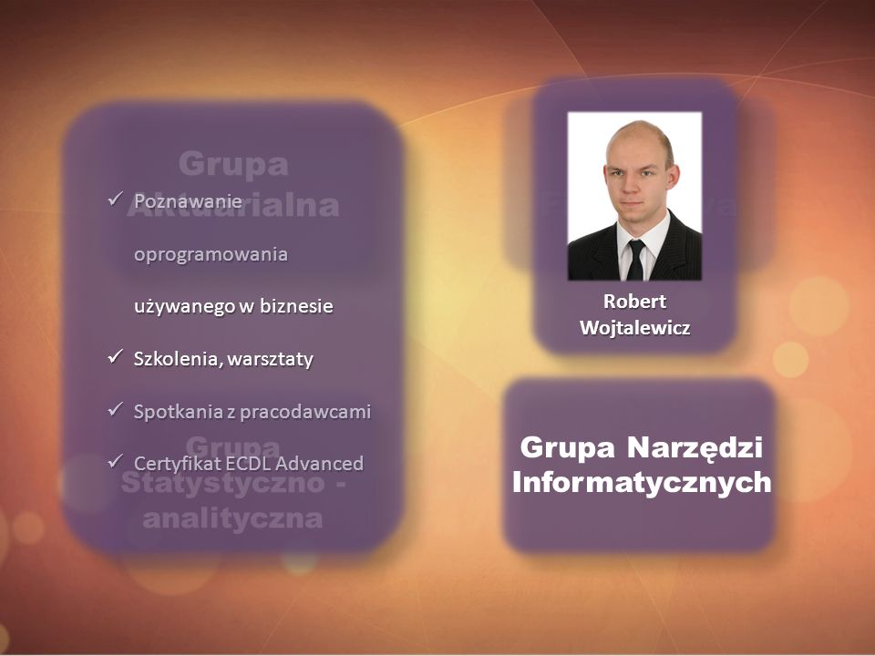 Grupa Aktuarialna Grupa Finansowa Grupa Statystyczno - analityczna