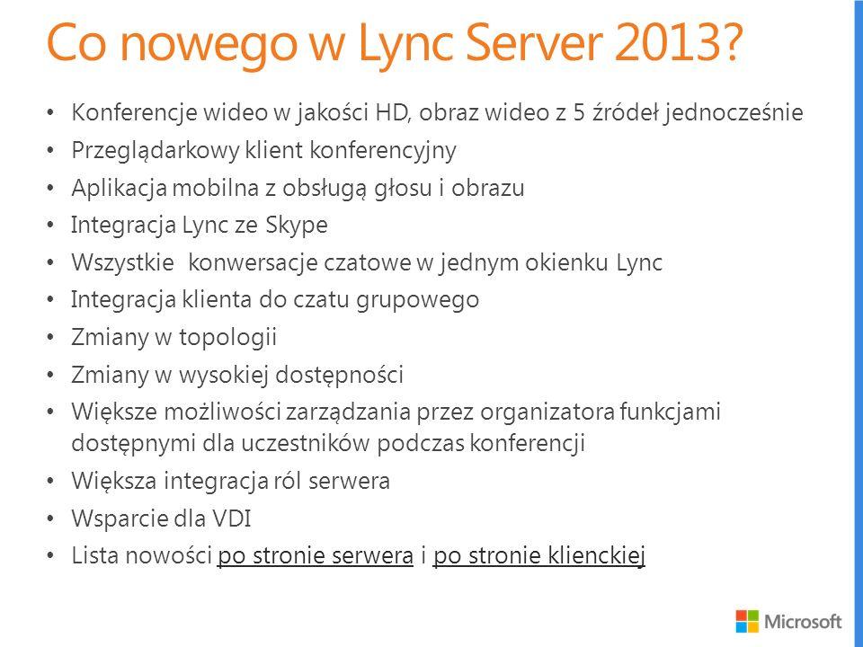 Co nowego w Lync Server 2013 Konferencje wideo w jakości HD, obraz wideo z 5 źródeł jednocześnie. Przeglądarkowy klient konferencyjny.