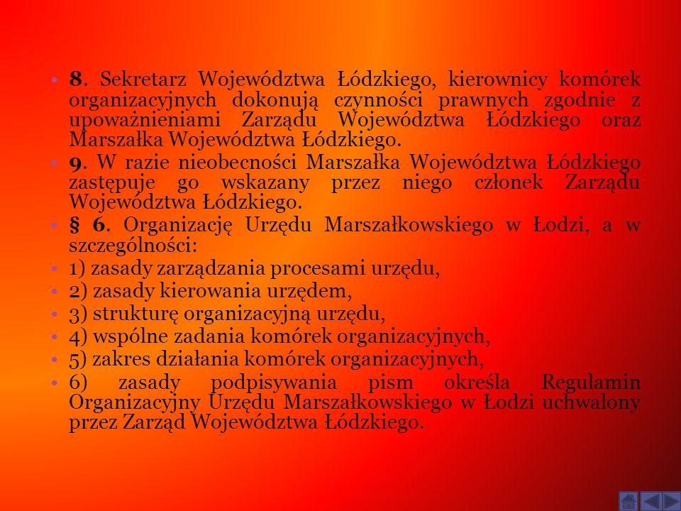 8. Sekretarz Województwa Łódzkiego, kierownicy komórek organizacyjnych dokonują czynności prawnych zgodnie z upoważnieniami Zarządu Województwa Łódzkiego oraz Marszałka Województwa Łódzkiego.