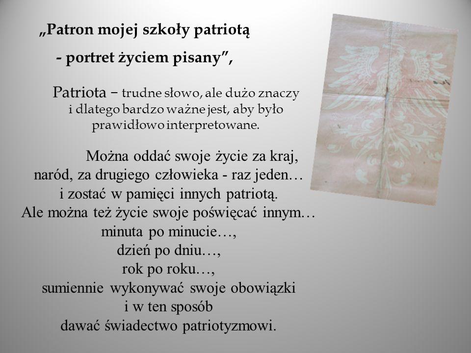"""""""Patron mojej szkoły patriotą - portret życiem pisany ,"""