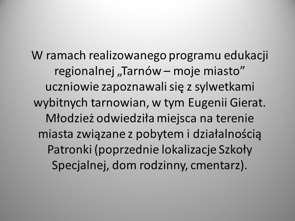 """W ramach realizowanego programu edukacji regionalnej """"Tarnów – moje miasto uczniowie zapoznawali się z sylwetkami wybitnych tarnowian, w tym Eugenii Gierat."""