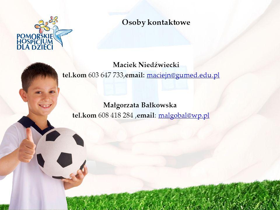 Osoby kontaktowe Maciek Niedźwiecki tel.kom 603 647 733,email: maciejn@gumed.edu.pl Małgorzata Bałkowska tel.kom 608 418 284 ,email: malgobal@wp.pl