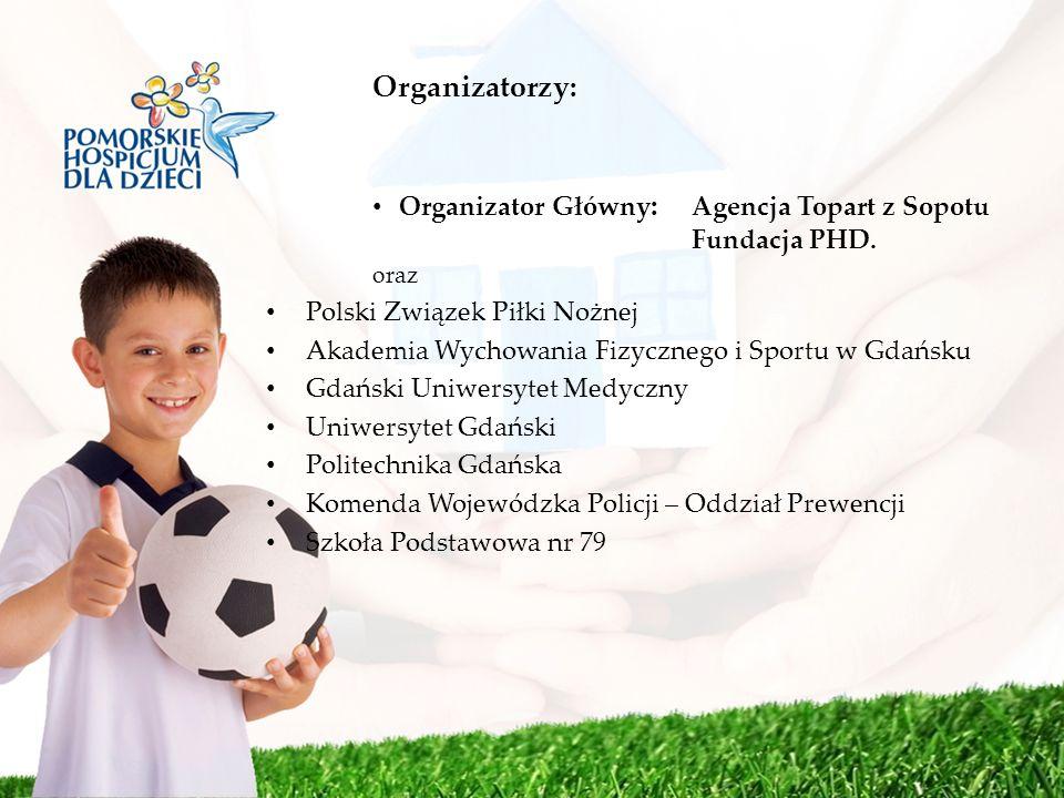 Organizatorzy: Organizator Główny: Agencja Topart z Sopotu Fundacja PHD. oraz. Polski Związek Piłki Nożnej.