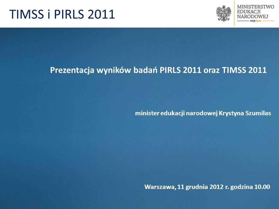 TIMSS i PIRLS 2011 Prezentacja wyników badań PIRLS 2011 oraz TIMSS 2011. minister edukacji narodowej Krystyna Szumilas.