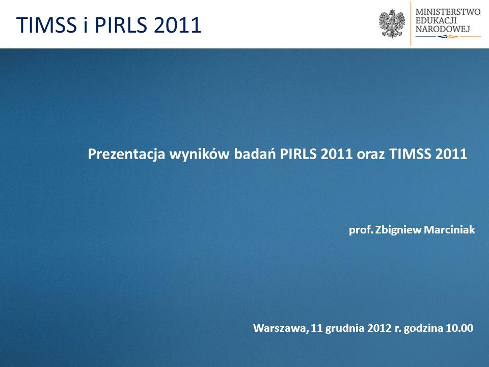 TIMSS i PIRLS 2011 Prezentacja wyników badań PIRLS 2011 oraz TIMSS 2011. prof. Zbigniew Marciniak.