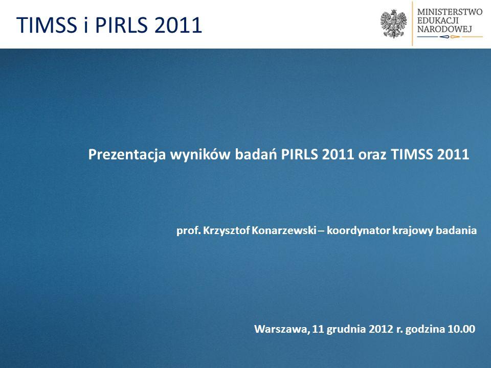 TIMSS i PIRLS 2011 Prezentacja wyników badań PIRLS 2011 oraz TIMSS 2011. prof. Krzysztof Konarzewski – koordynator krajowy badania.