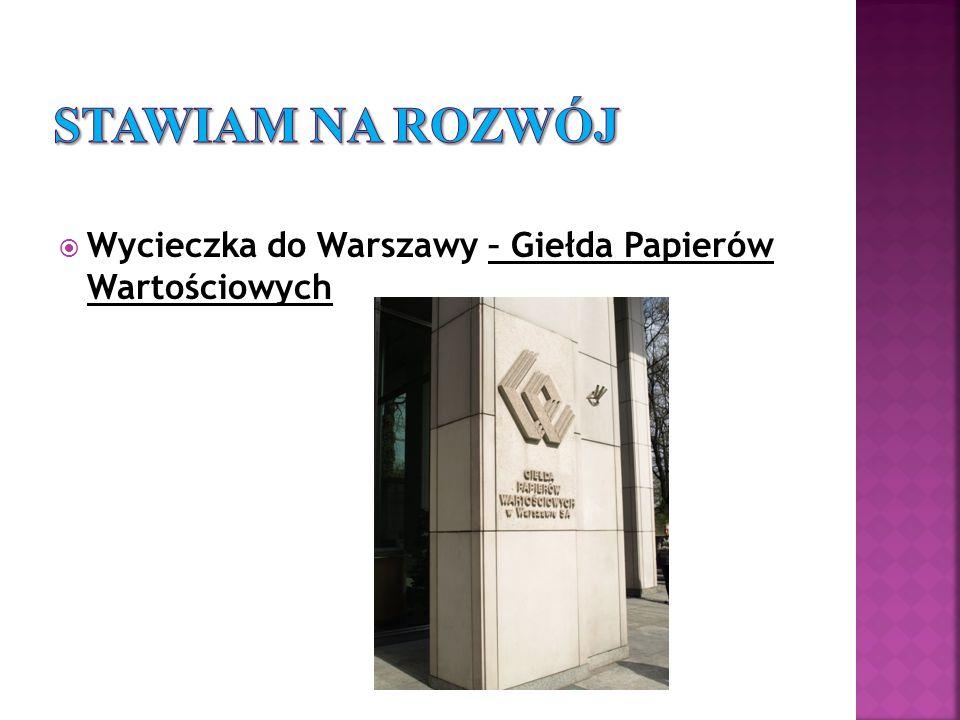 Stawiam na rozwój Wycieczka do Warszawy – Giełda Papierów Wartościowych