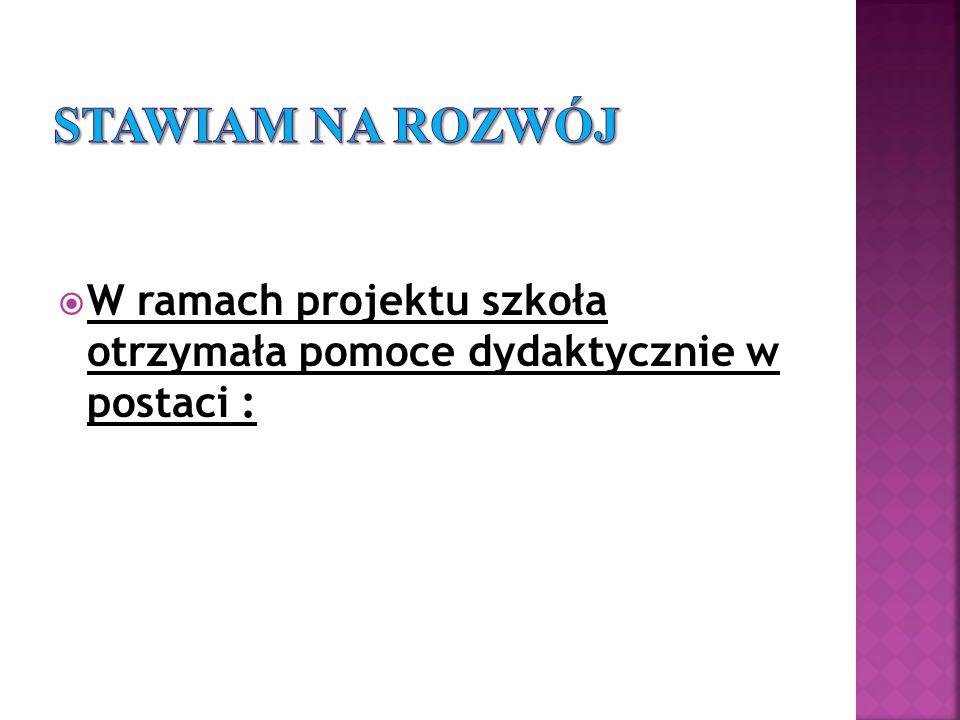 Stawiam na rozwój W ramach projektu szkoła otrzymała pomoce dydaktycznie w postaci :