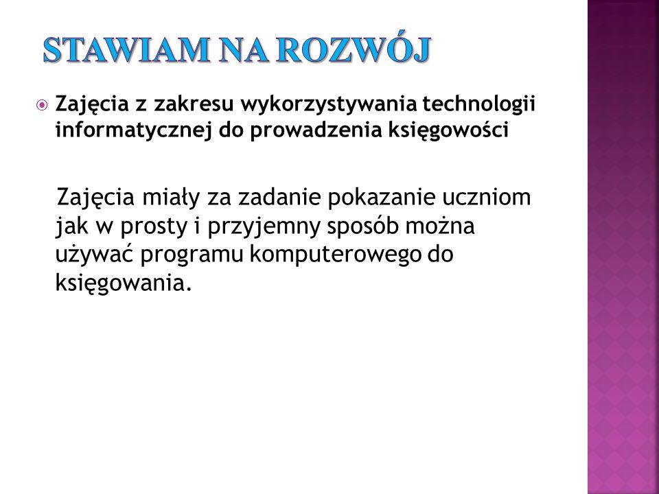 Stawiam na rozwój Zajęcia z zakresu wykorzystywania technologii informatycznej do prowadzenia księgowości.