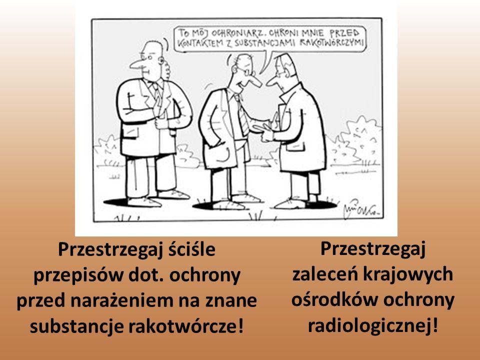 Przestrzegaj zaleceń krajowych ośrodków ochrony radiologicznej!