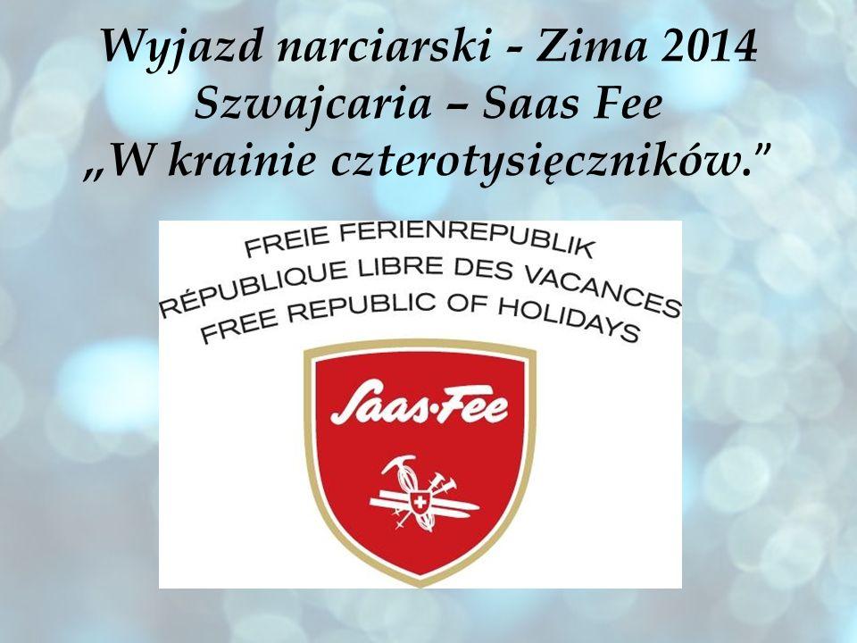 """Wyjazd narciarski - Zima 2014 Szwajcaria – Saas Fee """"W krainie czterotysięczników."""