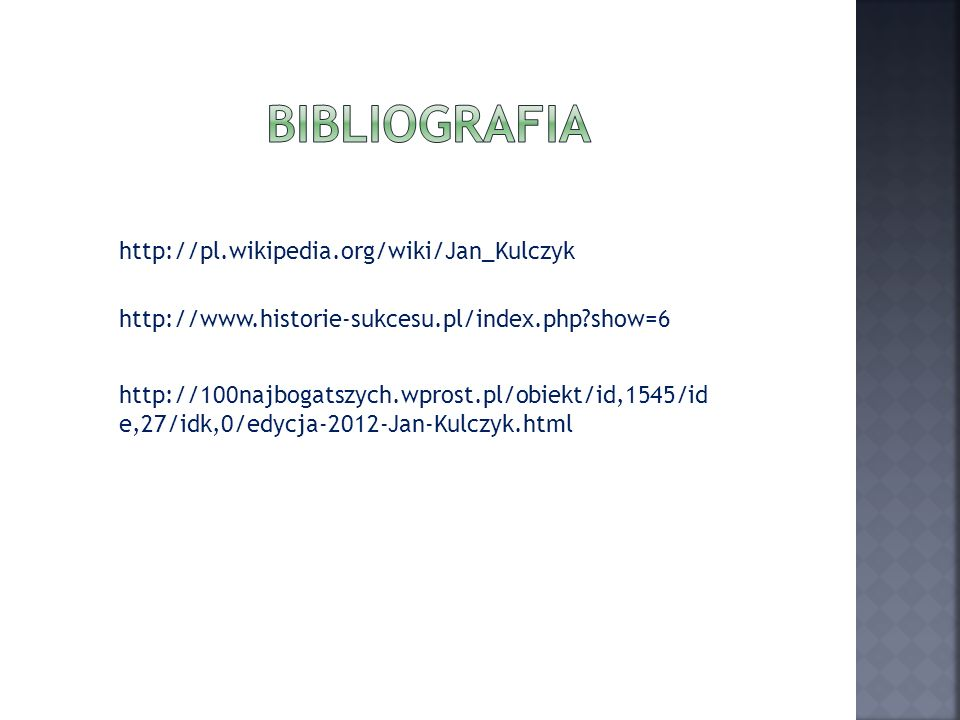 Bibliografia http://pl.wikipedia.org/wiki/Jan_Kulczyk