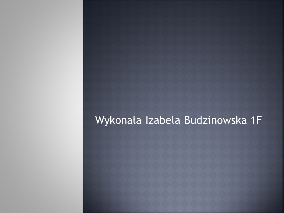 Wykonała Izabela Budzinowska 1F